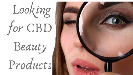 Looking For CBD beauty Products